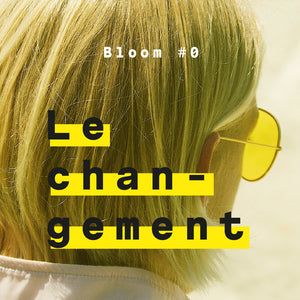 Le changement - Bloom #0
