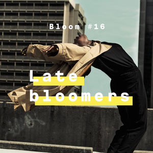 Late bloomers • Bloom #16