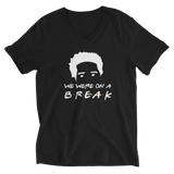 We Were on a Break Unisex Short Sleeve V-Neck T-Shirt