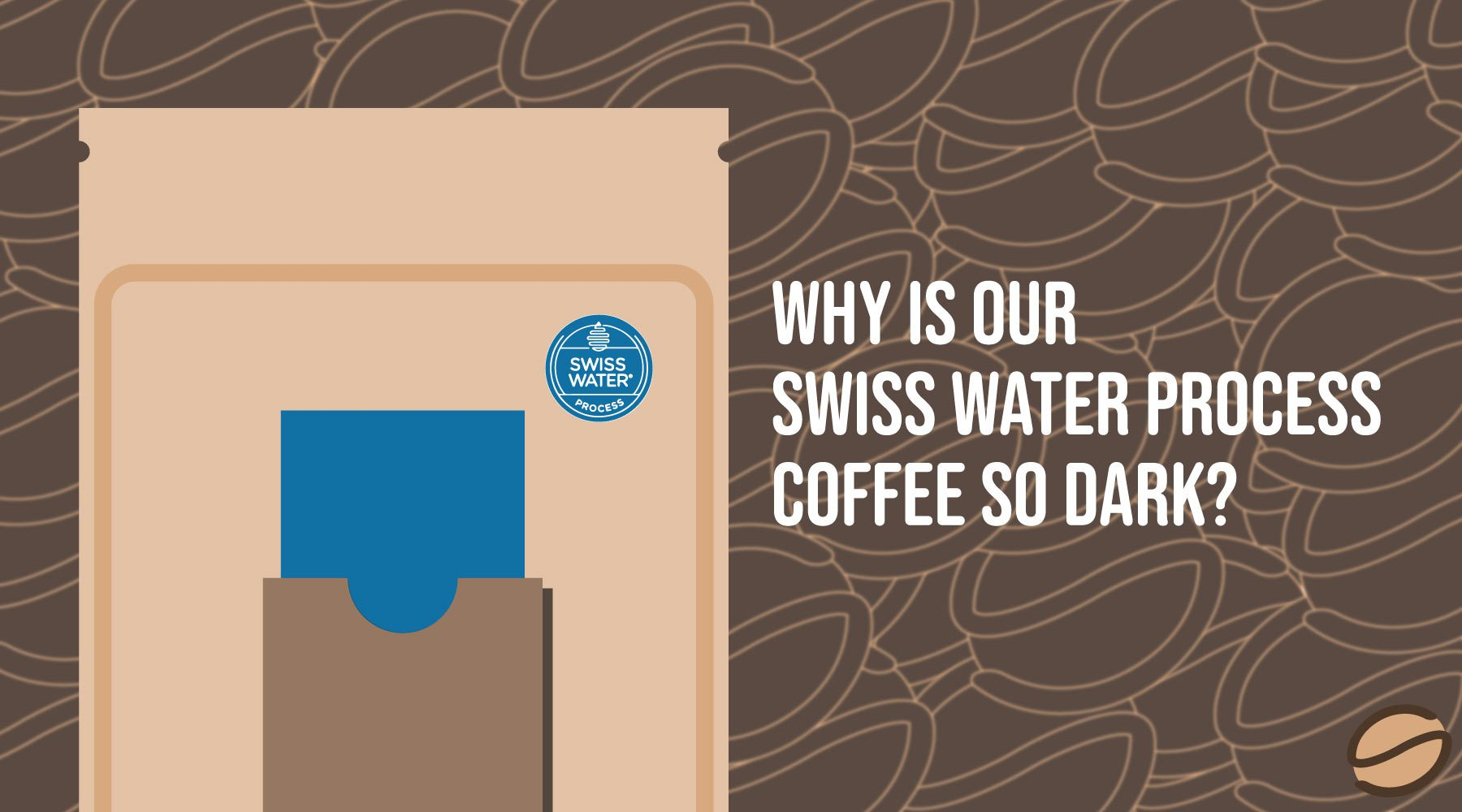 When Swiss Water Decaf Coffee Looks Dark, It Doesn't Mean It's Dark Roasted