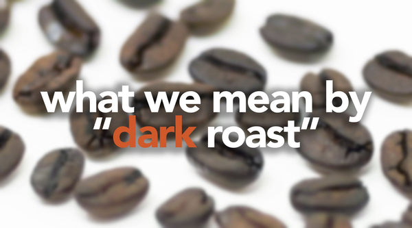 A True Explanation of Dark Roast Coffee & What It Means For Us
