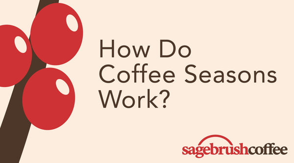 How Coffee Seasons Work