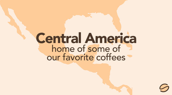 Central America: Home of Some of Our Favorite Coffees
