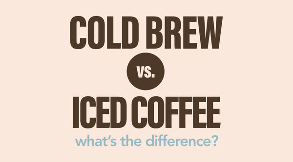 The Difference Between Cold Brew & Iced Coffee