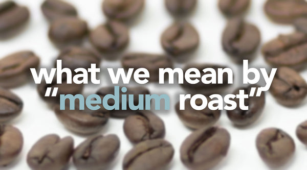 What We Mean by Medium Roast Coffee & How it's Far from Average