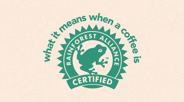 "What it Means When Coffee is ""Rainforest Alliance"" Certified"