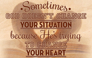 Wood Frames - Faith - God Doesn't Change Your Situation