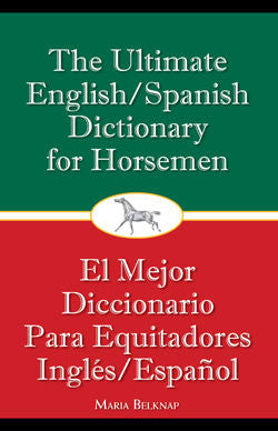 The Ultimate English/Spanish Dictionary for Horsemen