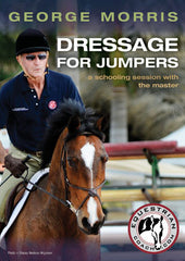Dressage for Jumpers by George Morris