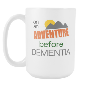 Retirement Motivational Coffee Mug Adventure Before Dementia Aging Humor - silverageproducts.com