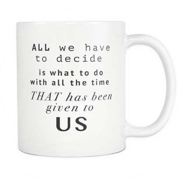 LOTR Gandolf Lord Of The Rings Inspirational Movie Quote Coffee Mug White Wizard Tolkien Quote LOTR Fan Cup - silverageproducts.com