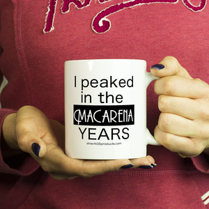 Aging Humor Coffee Mugs Macarena Years - silverageproducts.com