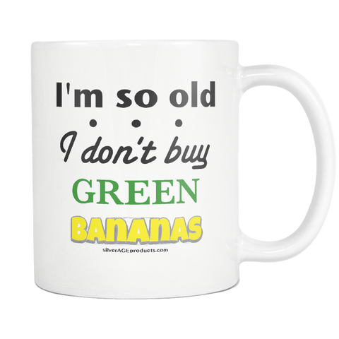 Aging Humor 60th Birthday Dad Getting Old Amusing Joke Coffee Mug Dad Jokes Mug 50th 70th Mug I'm So Old I don't Buy Green Bananas Cup - silverageproducts.com