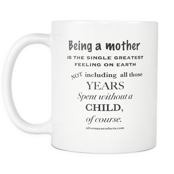 Being a mother is the single greatest...Aging Humor Mug - silverageproducts.com