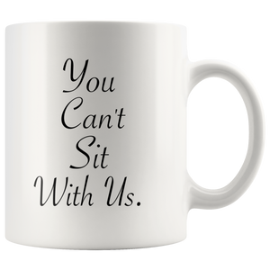 Mean Girls Regina George Can't sit with Us Movie Quote Coffee Mug - silverageproducts.com