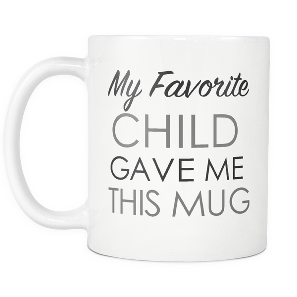 My Favorite Child Novelty Gift Coffee Mug - silverageproducts.com