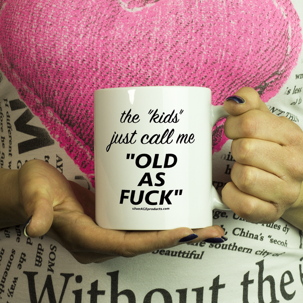 Aging Humor Coffee Mug  kids call me old as f*ck. - silverageproducts.com