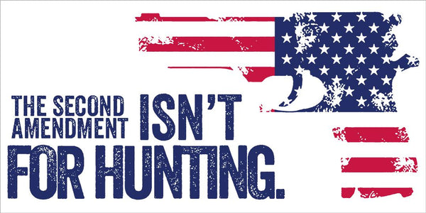 The Second Amendment Isn't For Hunting American Heritage Bumper Sticker