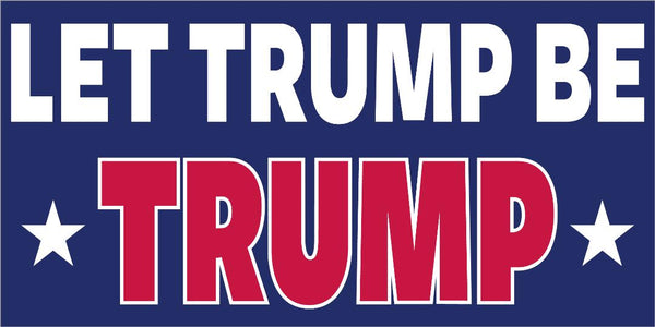 Let Trump Be Trump Official Bumper Sticker