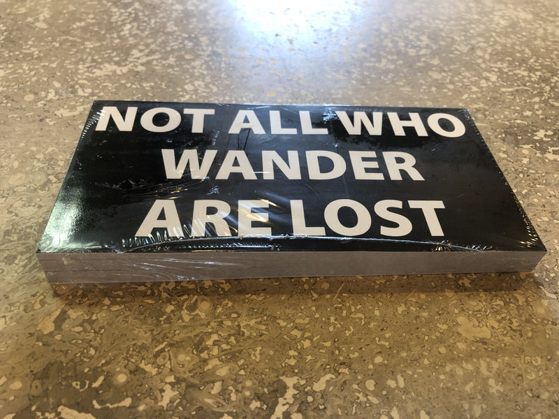 NOT ALL WHO WANDER ARE LOST OFFICIAL BUMPER STICKER PACK OF 50 BUMPER STICKERS MADE IN USA WHOLESALE BY THE PACK OF 50!