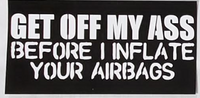 Get Off My Ass Before I Inflate You Airbags- Bumper Sticker