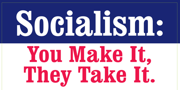 Socialism You Make It They Take It - Bumper Sticker