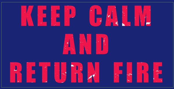 Keep Calm And Return Fire  - Bumper Sticker