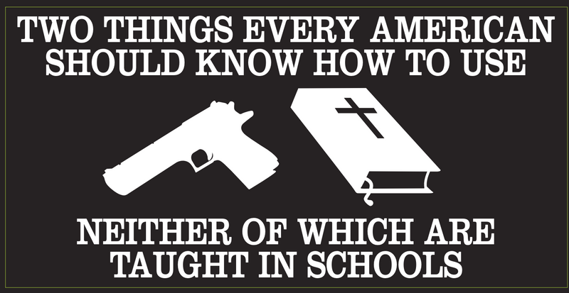 GUN AND BIBLE Two Things Every American Should Know How To Use Neither Of Which Are Taught In Schools- Bumper Sticker