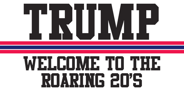 Trump Welcome To The Roaring 20's - Bumper Sticker