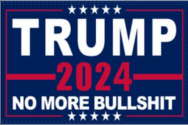 "Trump 2024 No More Bullshit Double Sided 12""X18"" W/ Grommets -  Rough Tex® 100D"