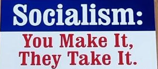 Socialism: You Make It, They Take It  Bumper Sticker