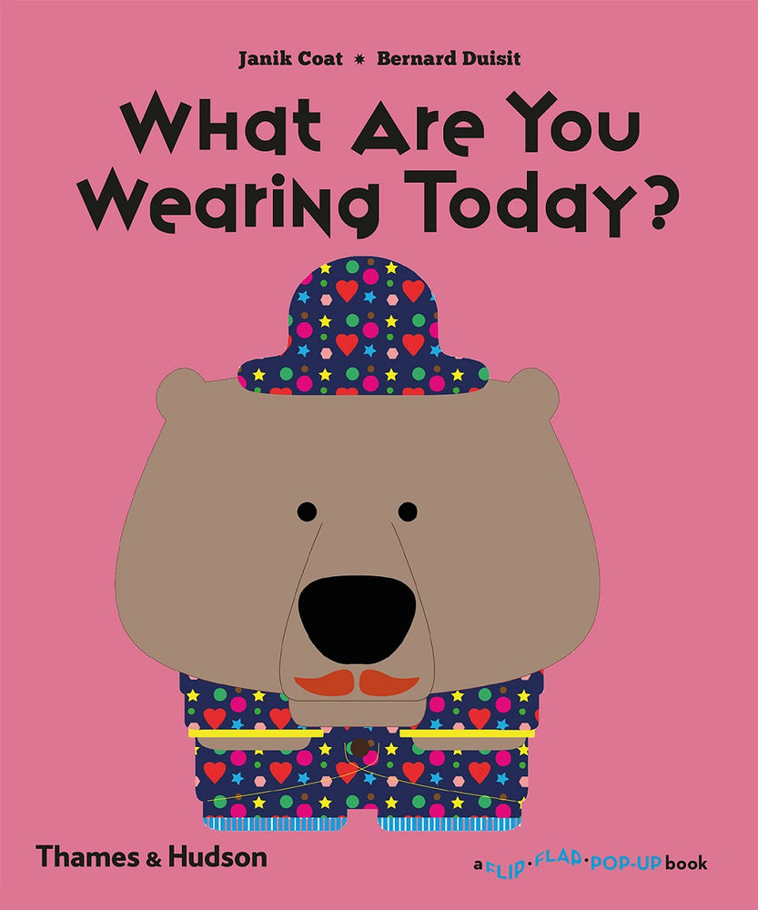 What Are You Wearing Today? (A Flip Flap Pop Up Book)