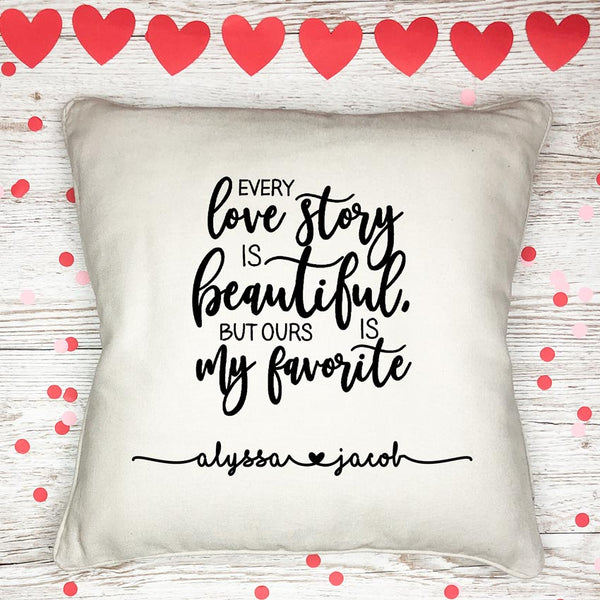 15.7 x 15.7 Square Pillow Cover with Every lobe storey is beautiful but ours is my favorite and personalized with any two names joined by a heart swirl