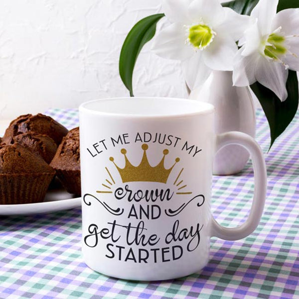 gold crown pictured saying let me adjust my crown and get the day started  mug personalized on 2nd side