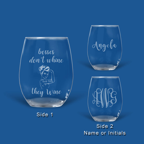 Bosses don't whine, they Wine engraved on a 16oz Stemless Wine Glass. Second side allows for name or initial monogram