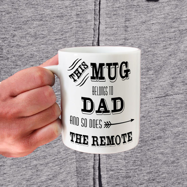 11oz mug says This Mug Belongs to dad and so does the remote
