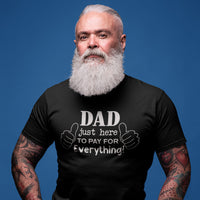 Funny Dad Tee Shirt - I'm Just Here To Pay For Everything
