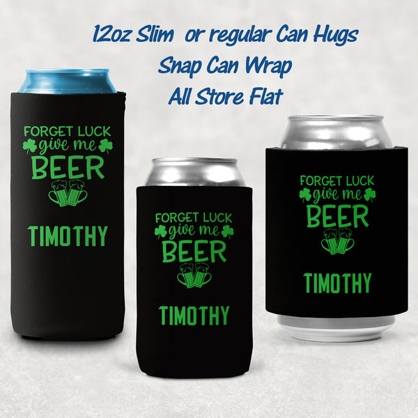 Forget Luck, Give Me Beer Personalized Can Huggers