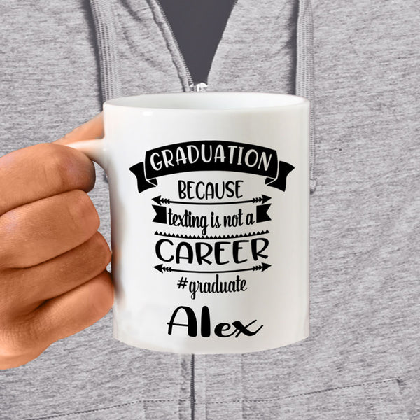 Graduation Because Texting is Not a Career  Personalized on an 11 ounce or 15 ounce Mug