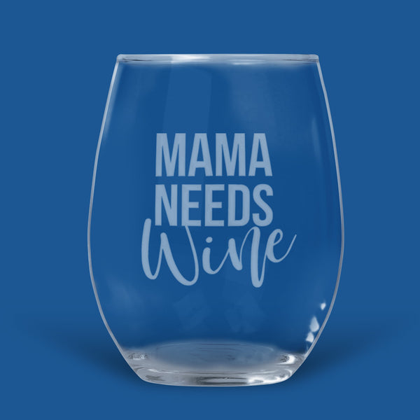 16 ounce stemless wine glass with Mama Needs (in all caps on straight font) Wine in fashionable script font.