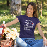May your wine be stronger than your daughter's attitude on a navy blue crew neck shirt
