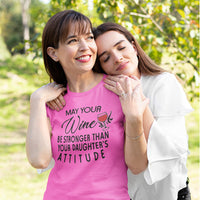 Hot Pink Crew Neck Tee Shirt with may your wine be stronger than your daughter's attitude