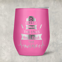 12 ounce Pink tumbler with nurse design engraved- First I Save The Lives - Then I Drink The Wine