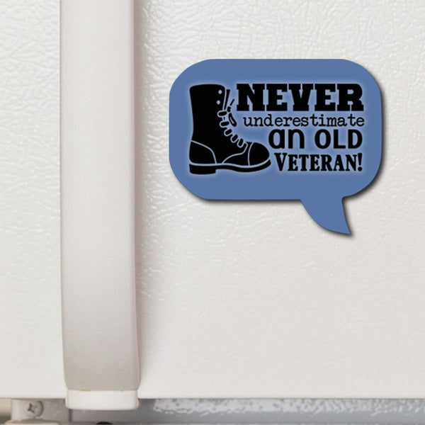 Speech Bubble Magnet on Refrigerator Door - Military Boot and text saying Never Underestimate an old Veteran!
