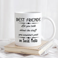 "Mug says ""Best Friends let you talk about the stuff you wouldn't post on social media. Personalized on the second side."