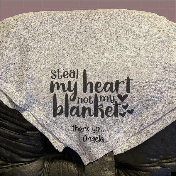"50"" x 60"" Throw blanket says STeal My Heart, Not My Blanket and signed by you or any custom line of text"