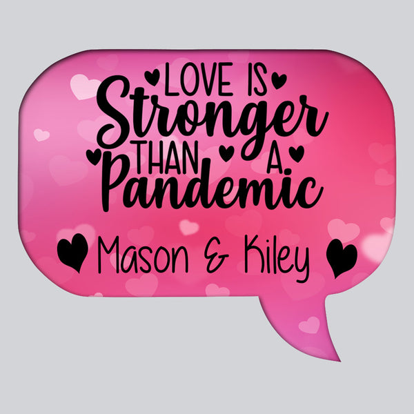Speech Bubble Shaped refrigerator magnet with pink hearts in the background stating Love is Stronger than a Pandemic and personalized with any two names.