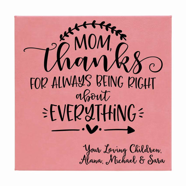 "Pink Leather 10"" x 10"" wall plaque says Mom, thanks for always being right about everything and your custom message on bottom"