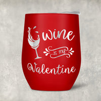 Wine is My Valentine Personalized  Stemless Wine Tumblers