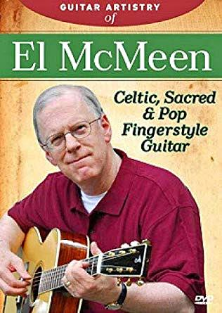 Guitar Artistry of El McMeen – Celtic, Sacred & Pop Fingerstyle Guitar